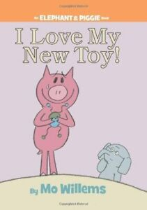 I Love My New Toy! (An Elephant and Piggie Book) -by Mo Willems