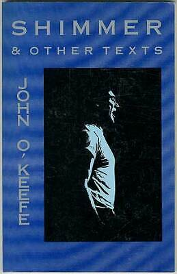 John O'KEEFE / Shimmer & Other Texts First Edition 1989