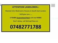 HOUSES WANTED IN SOUTH EAST- GUARANTEED RENT WITH NO VOIDS