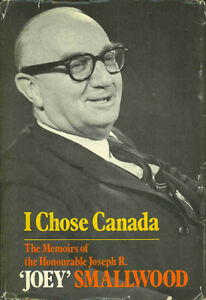 """I Chose Canada: The Memoirs of the Honourable  """"Joey"""" Smallwood"""