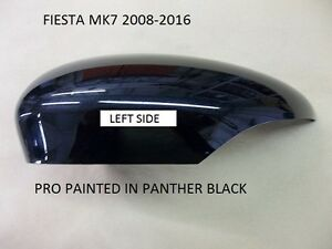 FORD FIESTA  08 to 16 WING MIRROR COVER / CAP LEFT SIDE PAINTED PANTHER BLACK
