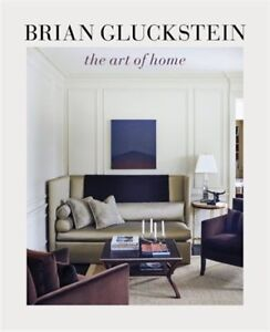 Brand New, Signed Book 'Brian Gluckstein: The Art of Home'