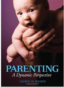 Parenting:A Dynamic Perspective by George W. Holden -1st edition