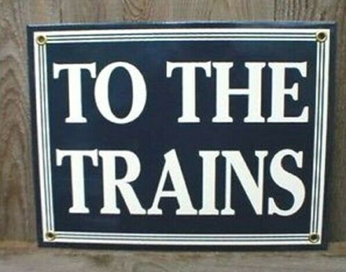 TO THE TRAINS PORCELAIN-COATED RAILROAD SIGN RR