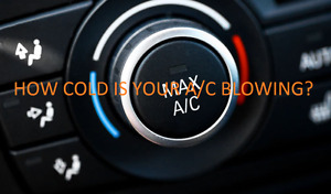 HOW COLD IS YOUR A/C BLOWING?