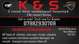 K & S Vehicle ( recycling disposal cash payed or bank transfer ) Transporting and 24hr recovery