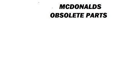 MCDONALDS OBSOLETE PARTS