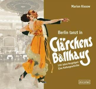 Berlin tanzt in Clärchens Ballhaus - Marion Kiesow - 9783894797843 DHL-Versand