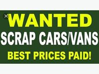 SCRAP CARS/VANS WANTED!! SAME DAY PAYMENT!! FREE COLLECTION!! BEST PRICE PAID