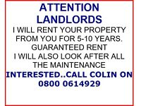 ATTENTION LANDLORDS I WILL RENT YOUR PROPERTY FROM YOU FOR 5-10 YEARS.