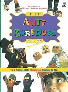 NEW: Anti-Boredom Book: 133 Completely Unboring Things to Do!