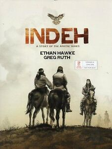 INDEH A STORY OF THE APACHE WARS BY ETHAN HAWKE & GREG RUTH ARC