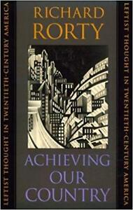 Richard Rorty: Achieving Our Counrty