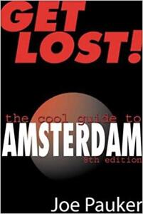 Get Lost! The Cool Guide To Amsterdam 8th Edition - Joe Pauker