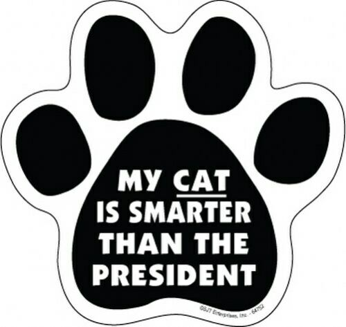 MY CAT IS SMARTER THAN THE PRESIDENT PAW PRINT Fridge Car Magnet 5x5 LARGE SIZE