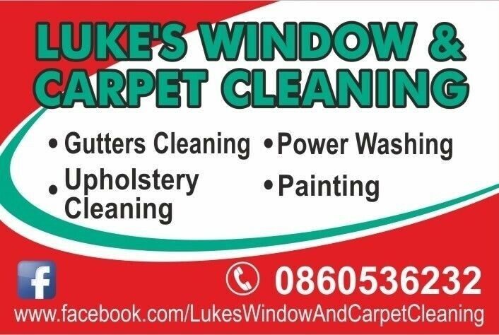 Luke's window and carpet cleaning. Gutters cleaning, upholstery and power wash. 0860536232