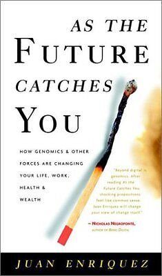 As The Future Catches You  How Genomics   Other Forces Are Changing Your Life  W