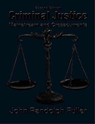 Criminal Justice Mainstream and Crosscurrents by Fuller