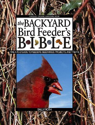 The Backyard Bird Feeders Bible: The A-to-Z Guide To Feeders, Seed Mixes, Proje