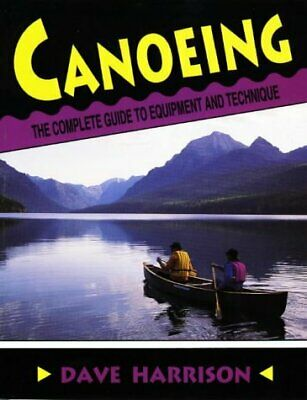 Canoeing The Complete Guide to Equipment and Technique