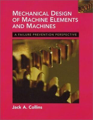 Mechanical Design of Machine Elements and Machines: A Failure Prevention