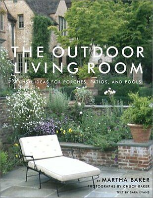 The Outside Living Room: Stylish Ideas for Porches, Patios, and Pools by Martha