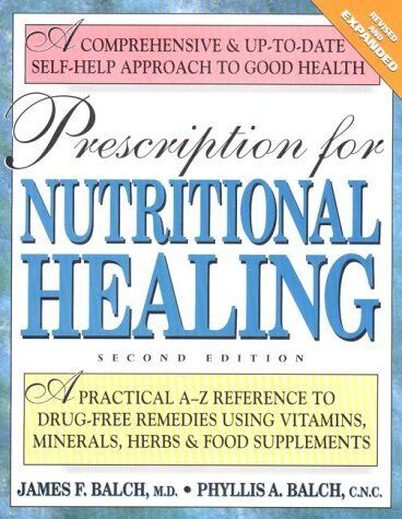 Prescription For Nutritional Healing: A Practical A-z Reference To Drug-free Rem