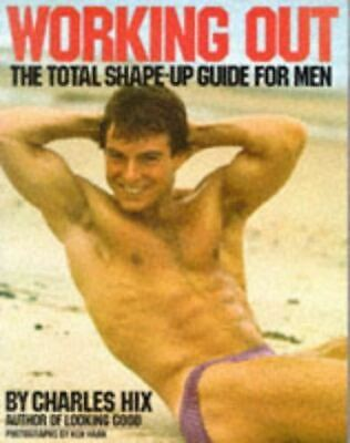 Hix, Charles, Working Out: The Total Shape-up Guide for Men, Very Good, Paperbac