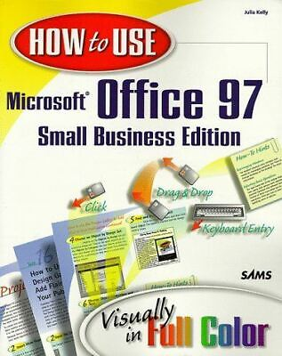 How to Use Office: Small Business Edition: The Complete Visual Solution, Kelly,  Complete Office Solution