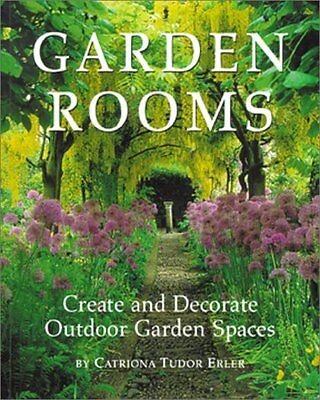 Garden Rooms: Create and Decorate Outdoor Garden Spaces by Catriona Tudor Erler, ()