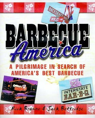 Barbecue America: A Pilgrimage in Search of Americas Best Barbecue by Rick