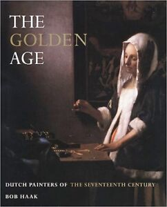 The GOLDEN AGE: Dutch Painters of the Seventeenth Century by Bob