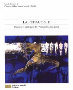 La Pédagogie : théories et pratiques de l'Antiquité à nos jours