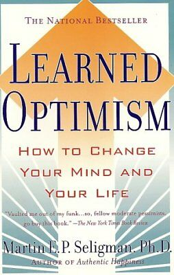 Learned Optimism  How To Change Your Mind And Your