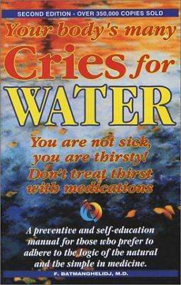 Your Bodys Many Cries for Water: You Are Not Sick