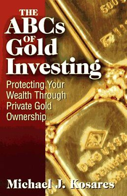The Abcs Of Gold Investing  Protecting Your Wealt