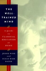 The Well-Trained Mind: A Guide to Classical Educat