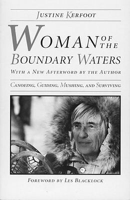 Woman Of The Boundary Waters: Canoeing, Guiding, Mushing, and Surviving (Minneso