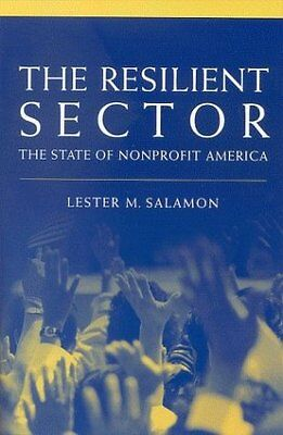 The Resilient Sector: The State of Nonprofit America by Lester M. Salamon