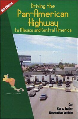 Driving the Pan-American Highway to Mexico and Central America  A Com Driving The Pan American Highway