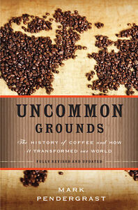 Uncommon Grounds: History of Coffee and How It Transformed World