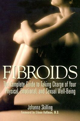 Fibroids  The Complete Guide To Taking Charge Of Your Physical  Emotional  And S