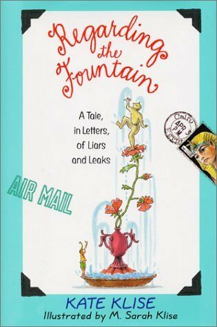 Regarding the Fountain: A Tale, in Letters, of Liars and Leaks by Kate Klise