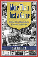 more Than Just a Game: One Hundred Years of Organized SporT PEI