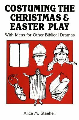Costuming the Christmas and Easter Play: With Ideas for Other Biblical Dramas (1980 Costume Ideas)