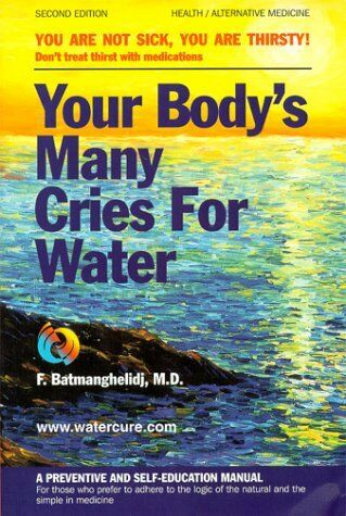 Your Bodys Many Cries For Water: A Preventive And