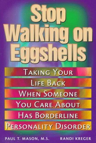 Stop Walking On Eggshells : Taking Your Life Back When Someone You Care About Ha
