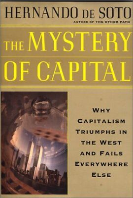 The Mystery Of Capital Why Capitalism Succeeds In