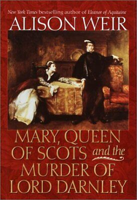 Mary  Queen Of Scots And The Murder Of Lord Darnley By Alison Weir