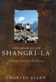 THE SEARCH FOR SHANGRI-LA - A Journey Into Tibetan History , Charles Allen